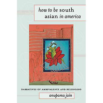 How to be South Asian in America - Narratives of Ambivalence and Belon
