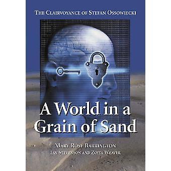 A World in a Grain of Sand  The Clairvoyance of Stefan Ossowiecki by Mary Rose Barrington & Ian Stevenson & Zofia Weaver
