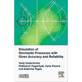 Simulation of Stochastic Processes with Given Accuracy and Reliability by Kozachenko & Yuriy V.