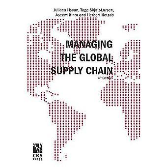 Managing the Global Supply Chain by Juliana H Mikkola & Tage Skjott Larsen & Herbert Kotzab