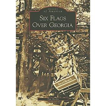 Six Flags Over Georgia by Tim Hollis - 9780738543581 Book