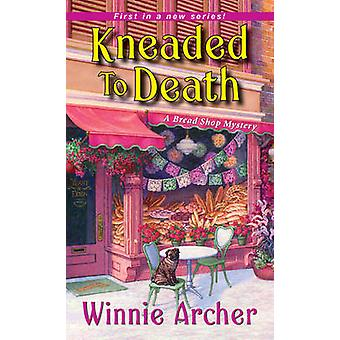 Kneaded to Death by Winnie Archer - 9781496707727 Book