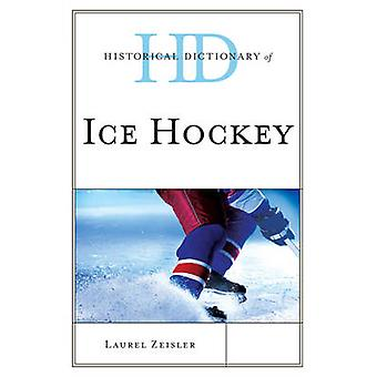 Historical Dictionary of Ice Hockey by Laurel Zeisler