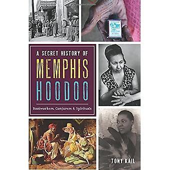 A Secret History of Memphis Hoodoo: Rootworkers,� Conjurers & Spirituals