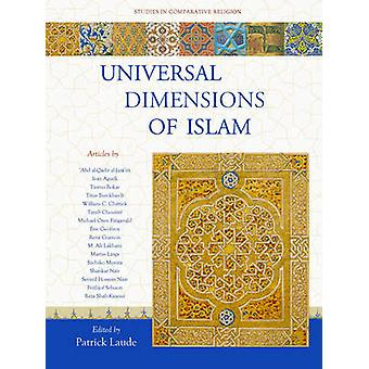 Universal Dimensions of Islam - Studies in Comparative Religion by Pat