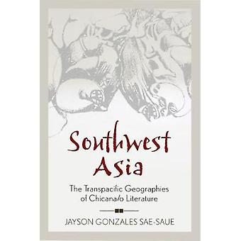 Southwest Asia The Transpacific Geographies of Chicanao Literature by SaeSaue & Jayson Gonzales