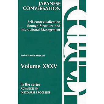 Japanese Conversation SelfContextualization Through Structure and Interactional Management by Maynard & Senko K.