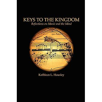 Keys to the Kingdom Reflections on Music and the Mind by Housley & Kathleen L.