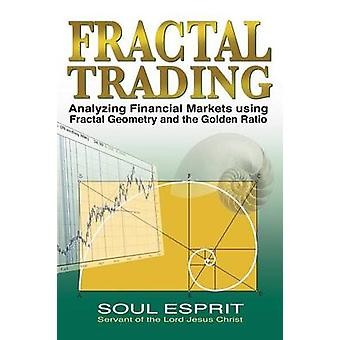 Fractal Trading Analyzing Financial Markets using Fractal Geometry and the Golden Ratio by Esprit & Soul