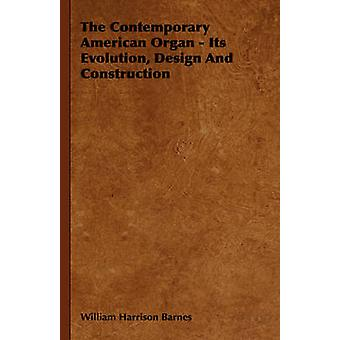The Contemporary American Organ  Its Evolution Design and Construction by Barnes & William Harrison