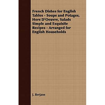 French Dishes for English Tables  Soups and Potages Hors DOeuvre Salads Simple and Exquisite Recipes  Arranged for English Households by Berjane & J.