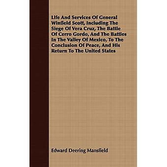 Life And Services Of General Winfield Scott Including The Siege Of Vera Cruz The Battle Of Cerro Gordo And The Battles In The Valley Of Mexico To The Conclusion Of Peace And His Return To The Uni by Mansfield & Edward Deering