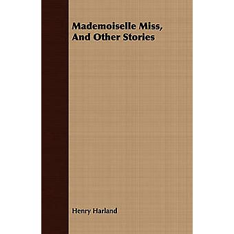Mademoiselle Miss And Other Stories by Harland & Henry