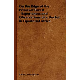 On the Edge of the Primeval Forest  Experiences and Observations of a Doctor in Equatorial Africa by Schweitzer & Albert