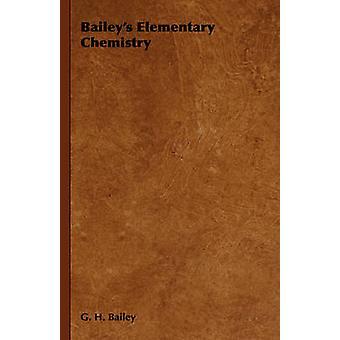 Baileys Elementary Chemistry by Bailey & G. H.