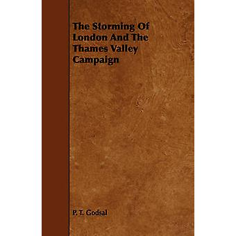 The Storming Of London And The Thames Valley Campaign by Godsal & P. T.