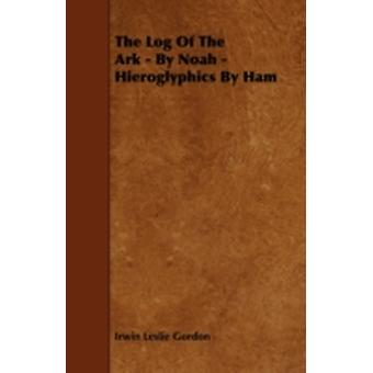 The Log of the Ark  By Noah  Hieroglyphics by Ham by Gordon & Irwin Leslie