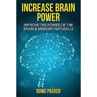 Increase Brain Power Improve the Power of the Brain  Memory Naturally by Packer & Bowe