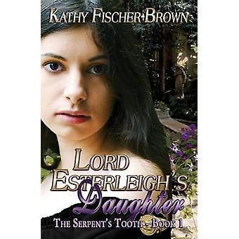 Lord Esterleighs Daughter by FischerBrown & Kathy