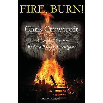 Fire Burn A Second Case for Richard Palmer Investigator by Crowcroft & Chris
