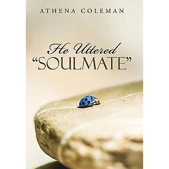 He Uttered Soulmate by Athena Coleman