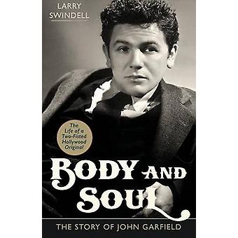 Body and Soul The Story of John Garfield by Swindell & Larry