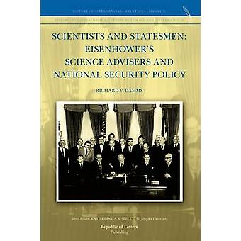 Scientists and Statesmen Eisenhowers Science Advisers and National Security policy by Damms & Richard V.