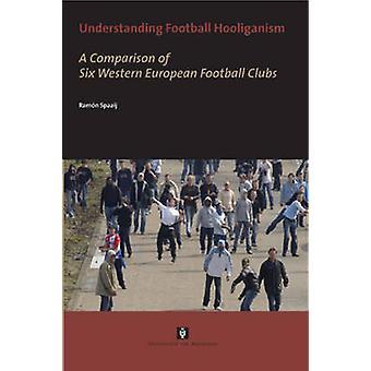 Understanding Football Hooliganism by Spaaij & Ramn