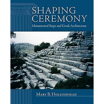 Shaping Ceremony - Monumental Steps and Greek Architecture by Mary B.