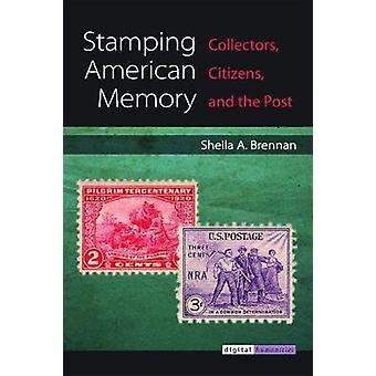 Stamping American Memory - Collectors - Citizens - and the Post by She