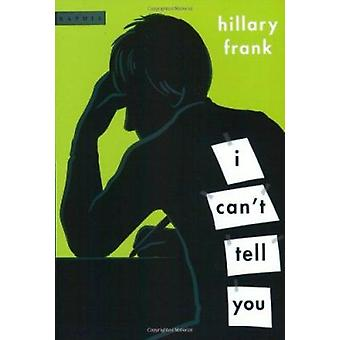 I Can't Tell You by Hillary Frank - 9780618494910 Book