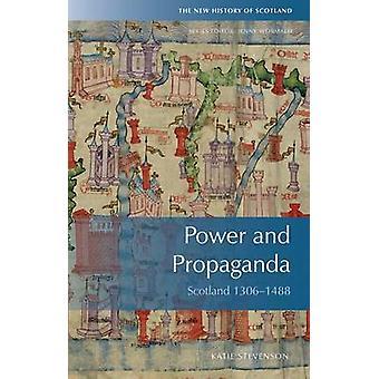 Power and Propaganda - Scotland 1306-1488 by Katie Stevenson - 9780748