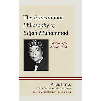 The Educational Philosophy of Elijah Muhammad - Education for a New Wo