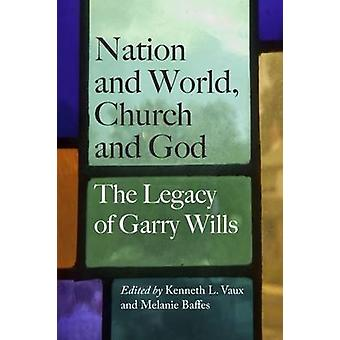 Nation and World - Church and God - The Legacy of Garry Wills by Kenne