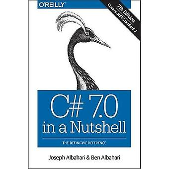 C# 7.0 in a Nutshell by Joseph Albahari - 9781491987650 Book