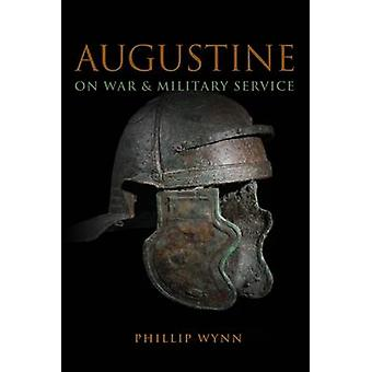 Augustine on War and Military Service by Phillip Wynn - 9781451464733