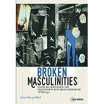 Broken Masculinities: Solitude, Alienation, and Frustration in Turkish Literature After 1970