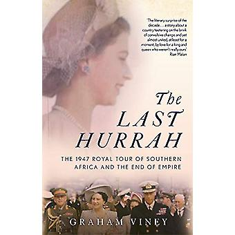 The Last Hurrah - The 1947 Royal Tour of Southern Africa and the End o