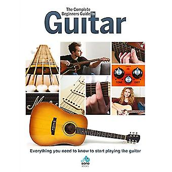 The Complete Beginners Guide to The Guitar - Everything you need to kn
