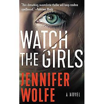 Watch the Girls by Jennifer Wolfe - 9781478974239 Book
