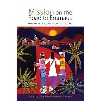 Mission on the Road to Emmaus  Constants Context and Prophetic Dialogue by Steve Bevans & Edited by Cathy Ross