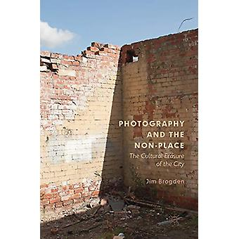 Photography and the Non-Place - The Cultural Erasure of the City by Ji
