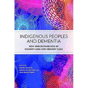 Indigenous Peoples and Dementia - New Understandings of Memory Loss an