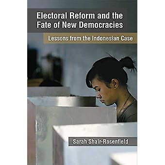 Electoral Reform and the Fate of New Democracies - Lessons from the In