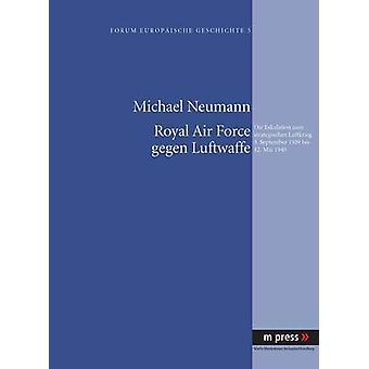 Royal Air Force Gegen Luftwaffe - Die Eskalation Zum Strategischen Luf