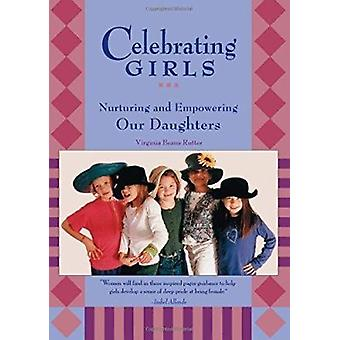 Celebrating Girls - Nurturing and Empowering Our Daughters by Virginia