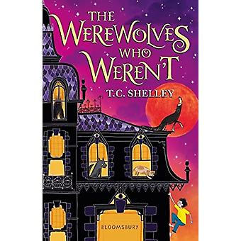 The Werewolves Who Werent by T C Shelley