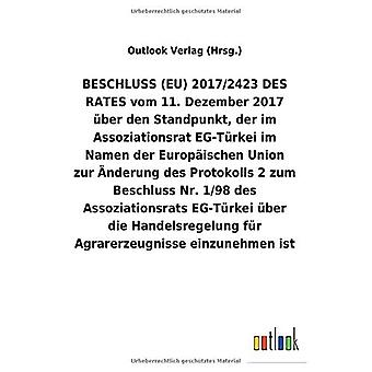 BESCHLUSS (EU) 2017/2423 DES RATES vom 11.Dezember 2017 Aber den Standpunkt, der im Assoziationsrat EG-TArkei im Namen der Europ ischen Union zur A nderung des Protokolls2 zum Beschluss Nr.1/98 des Assoziationsrats EG-TArkei Aber die Handelsregelung f