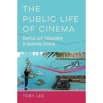 The Public Life of Cinema  Conflict and Collectivity in Austerity Greece by Toby Lee
