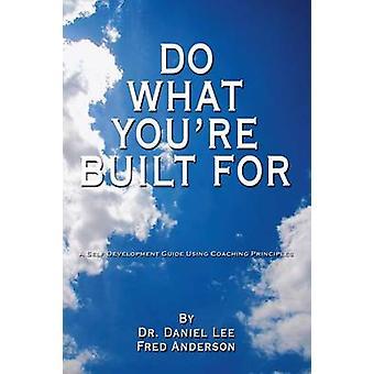 Do What You're Built For - A Self Development Guide Using Coaching Pri